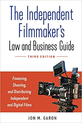 Jon Garon, The Independent Filmmaker's Law and Business Guide, 3d Ed (2021)