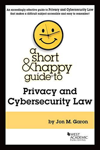 Jon M. Garon, A Short & Happy Guide to Privacy and Cybersecurity Law
